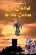 la ciudad de los godos: intrigas, magia y misterio entre el pasad o y el presente de la ciudad visigoda de toledo-9788493533861