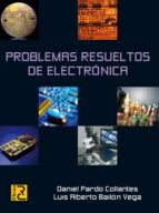 problemas resueltos de electronica (18ª ed.) daniel pardo gollantes 9788493776961