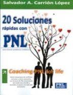 El libro de 20 Soluciones rapidas con pnl: coaching-pnl for life autor SALVADOR A. CARRION LOPEZ PDF!