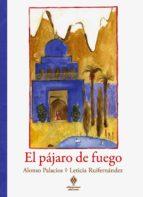 el pajaro de fuego-alonso palacios-leticia ruifernan-9788493885861