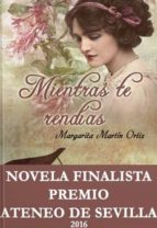 El libro de Mientras te rendías autor MARGARITA MARTÍN ORTIZ PDF!
