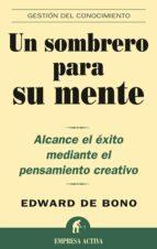 un sombrero para su mente: alcance el exito mediante el pensamien to creativo-edward de bono-9788495787361