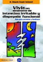 vivir con el sindrome de intestino irritable y dispepsia funciona l: guia para pacientes y familiares eduardo escarti carbonell 9788495973061