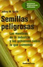 semillas peligrosas: las mentiras de la industria y los gobiernos sobre lo que comemos-jeffrey m. smith-9788496194861