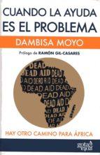 cuando la ayuda es el problema: hay otro camino para africa-dambisa moyo-9788496729261