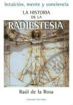 historia de la radiestesia: intuición, mente y conciencia-raul de la rosa-9788496851061
