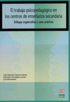 el trabajo psicopedagogico en los centros de enseñanza secundaria : enfoque organizativo y casos practicos-jose manuel coronel llamas-9788497002561