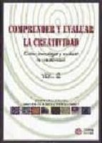 comprender y evaluar la creatividad: como investigar y evaluar la creatividad (vol. 2)-saturnino de la torre-veronica (coords.) violant-9788497003261