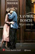 algú com tu (premi ramon llull 2015)-xavier bosch-9788497082761