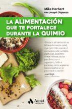 la alimentacion que te fortalece durante la quimio mike herbert joseph dispenza 9788497358361