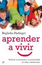 aprender a vivir: reforzar la autoestima y la personalidad de niñ os y adolescentes boglarka hadinger 9788497543361