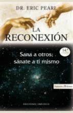 la reconexion: sana a otros, sanate a ti mismo (6ª ed.) eric pearl 9788497773461
