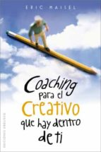 coaching para el creativo que hay dentro de ti eric maisel 9788497775861