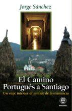 el camino portugues a santiago: un viaje interior al sentido de l a existencia  (2ª ed.) jorge sanchez 9788498271461