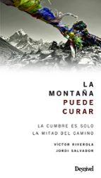 la montaña puede curar: la cumbre es solo la mitad del camino víctor riverola jordi salvador 9788498292961