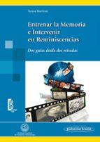 entrenar la memoria e intervenir en reminiscencias: dos guias des de dos miradas teresa martinez rodriguez 9788498354461