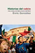 historias del calcio: una cronica de italia a traves del futbol enric gonzalez 9788498678161
