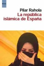 la republica islamica de españa pilar rahola 9788498679861