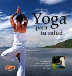 yoga para tu salud: las bases de la salud integral con ejercicios basicos de yoga eric baxter 9788499170961