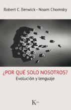 ¿por que solo nosotros?: evolucion y lenguaje-robert c. berwick-noam chomsky-9788499885261