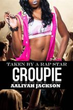 GROUPIE: TAKEN BY A RAP STAR