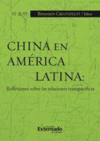 china en américa latina: reflexiones sobre las relaciones transpacíficas (ebook)-creutzfeldt benjamin-9789587109061