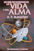 lo que no sabemos de la vida y del alma h.p. blavatsky 9789685566261