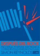 despues del rock: psicodelia, postpunk, electronica y otras revol uciones inconclusas simon reynolds 9789871622061