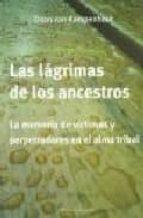 las lagrimas de los ancestros: la memoria de victimas y perpetrad ores en el alma tribal daan van kampenhout 9789872317461