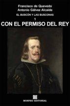 con el permiso del rey (ebook)-antonio galvez alcaide-francisco de quevedo y villegas-cdlap00003461