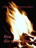 rea, die wilde frau (ebook)-rea caroline katherina blanc-cdlxi00344461