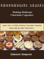 chocoholics series - making delicious chocolate cupcakes (ebook)-eideann simpson-cdlxi00351861