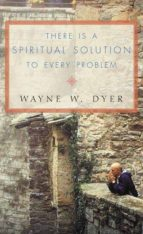 there is a spiritual solution to every problem wayne w. dyer 9780007131471