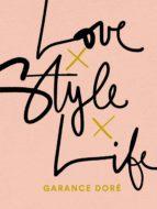 love x style x life-garance dore-9780812996371