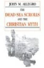 The dead sea scrolls and the christian myth Descargue los manuales en formato pdf