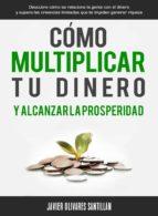 cómo multiplicar tu dinero y alcanzar la prosperidad (ebook) javier olivares santillan 9781301203871