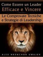 come essere un leader efficace e vincere: le comprovate tecniche e strategie di leadership (ebook)-9781507186671
