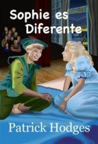 sophie es diferente (ebook)-patrick hodges-9781547512171