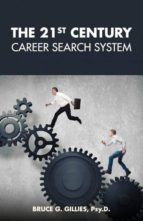 El libro de The 21st century career search system autor BRUCE G. GILLIES DOC!
