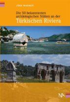 die 50 bekanntesten archäologischen stätten an der türkischen riviera (ebook) 9783943904871
