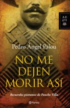 no me dejen morir así (ebook)-pedro angel palou-9786070723971