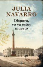 dispara, yo ya estoy muerto (ebook)-julia navarro-9788401342271