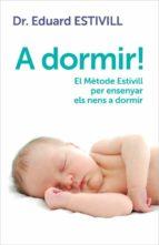 A DORMIR!: EL METODE ESTIVILL PER ENSENYAR ELS NENS A DORMIR