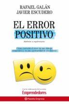 el error positivo: el fracaso como antesala del exito: como conve rtir el error en una ventaja competitiva y en una oportunidad de crecimiento-rafael galan-javier escudero-9788408086871