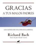 gracias a tus malos padres: lecciones de una infancia dificil-richard bach-9788415420071