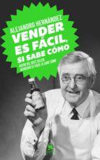 vender es fácil, si sabe cómo (ebook)-alejandro hernandez-9788415678571