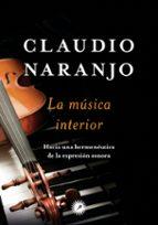 la musica interior: hacia una hermeneutica de la expresion sonora-claudio naranjo-9788416145171