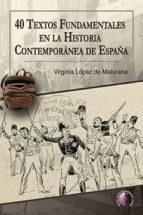 40 textos fundamentales en la historia contemporanea de españa virginia lopez de maturana 9788416809271