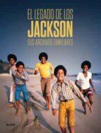 el legado de los jackson. sus archivos familiares 9788416965571