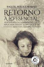 (i.b.d.) retorno a lo esencial: fenomenologia hermeneutica aplicada desde el enfoque de max van man-raquel ayala-carabajo-9788417234171